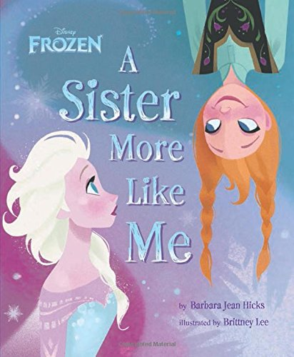 51UJTOemdxL - Frozen A Sister More Like Me Hardcover – October 1, 2013 by Disney Book Group (Author), Barbara Jean Hicks (Author), Disney Storybook Art Team (Illustrator), & 1 more